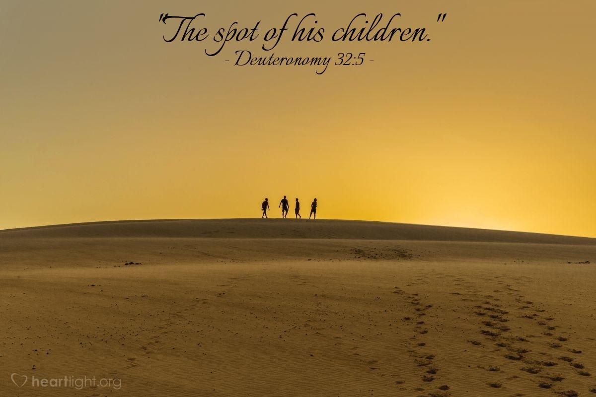 "Illustration of Deuteronomy 32:5 — ""The spot of his children."""