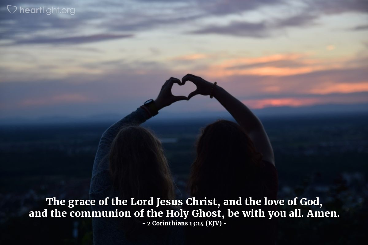 Illustration of 2 Corinthians 13:14 (KJV) — The grace of the Lord Jesus Christ, and the love of God, and the communion of the Holy Ghost, be with you all. Amen.