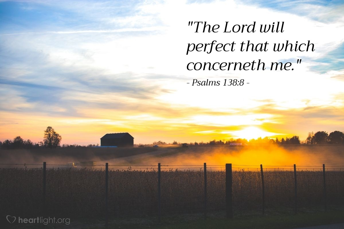 """Illustration of Psalms 138:8 — """"The Lord will perfect that which concerneth me."""""""