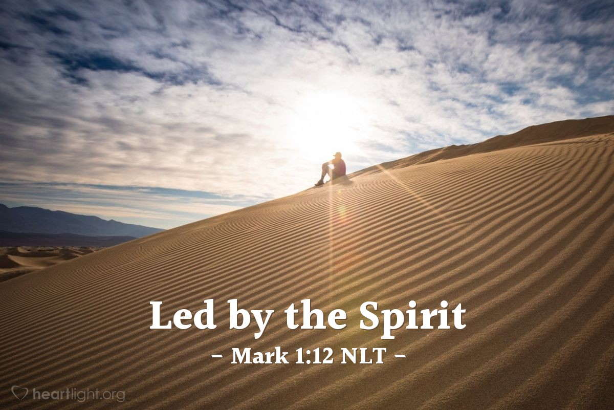 Illustration of Mark 1:12 NLT — The Spirit then compelled Jesus to go into the wilderness,...