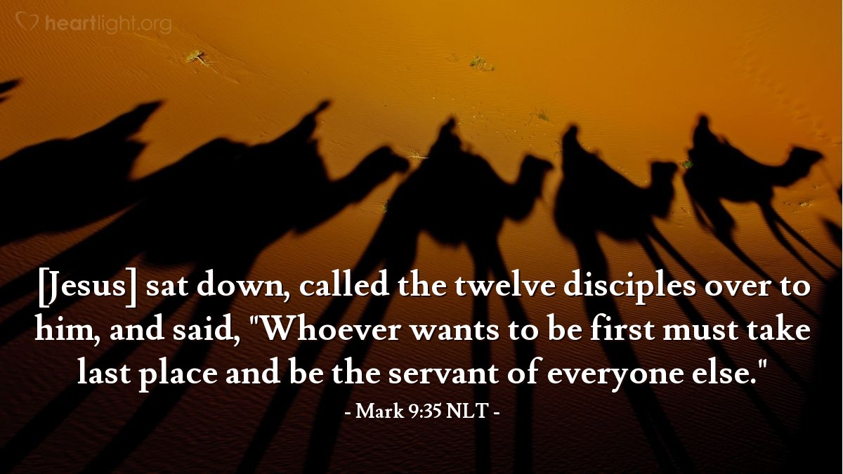 "Illustration of Mark 9:35 NLT — ""If any person wants to be the most important, then he must make all other people more important than himself. That person must serve all other people."""