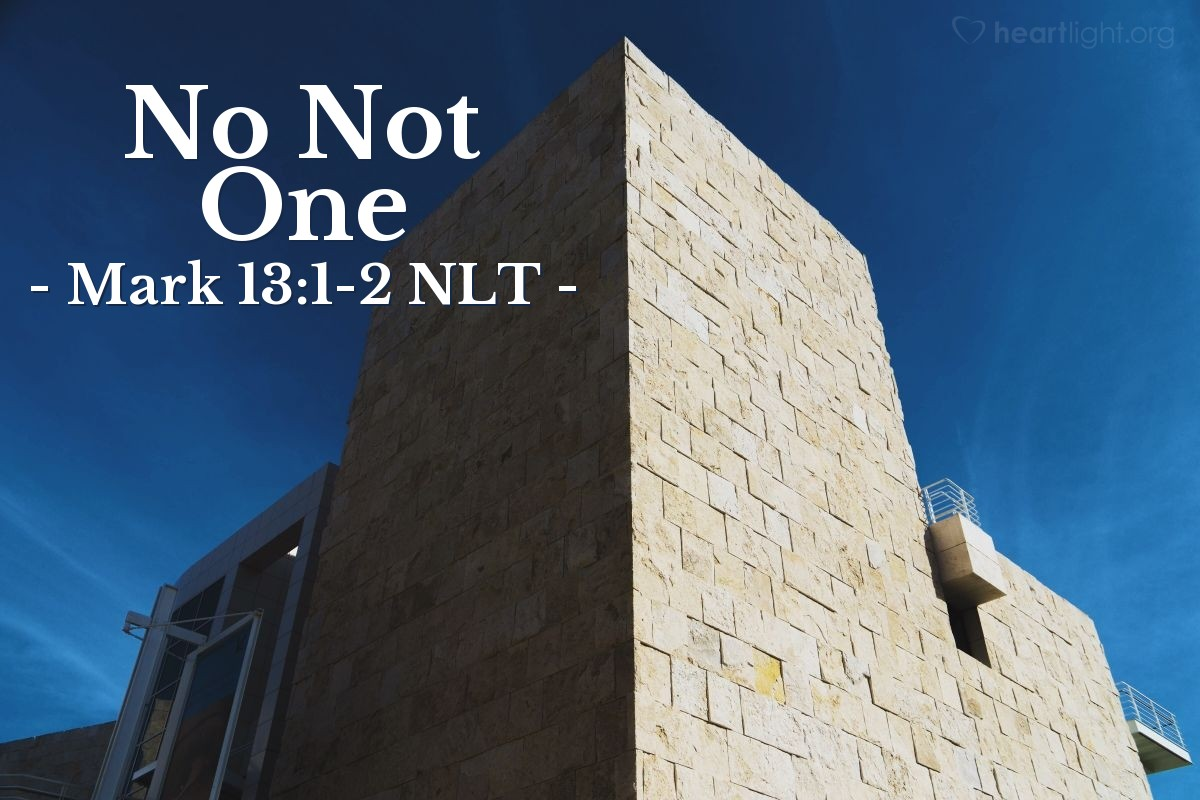 "Illustration of Mark 13:1-2 NLT — ""Look, Teacher! This temple has very beautiful buildings with very big stones."""