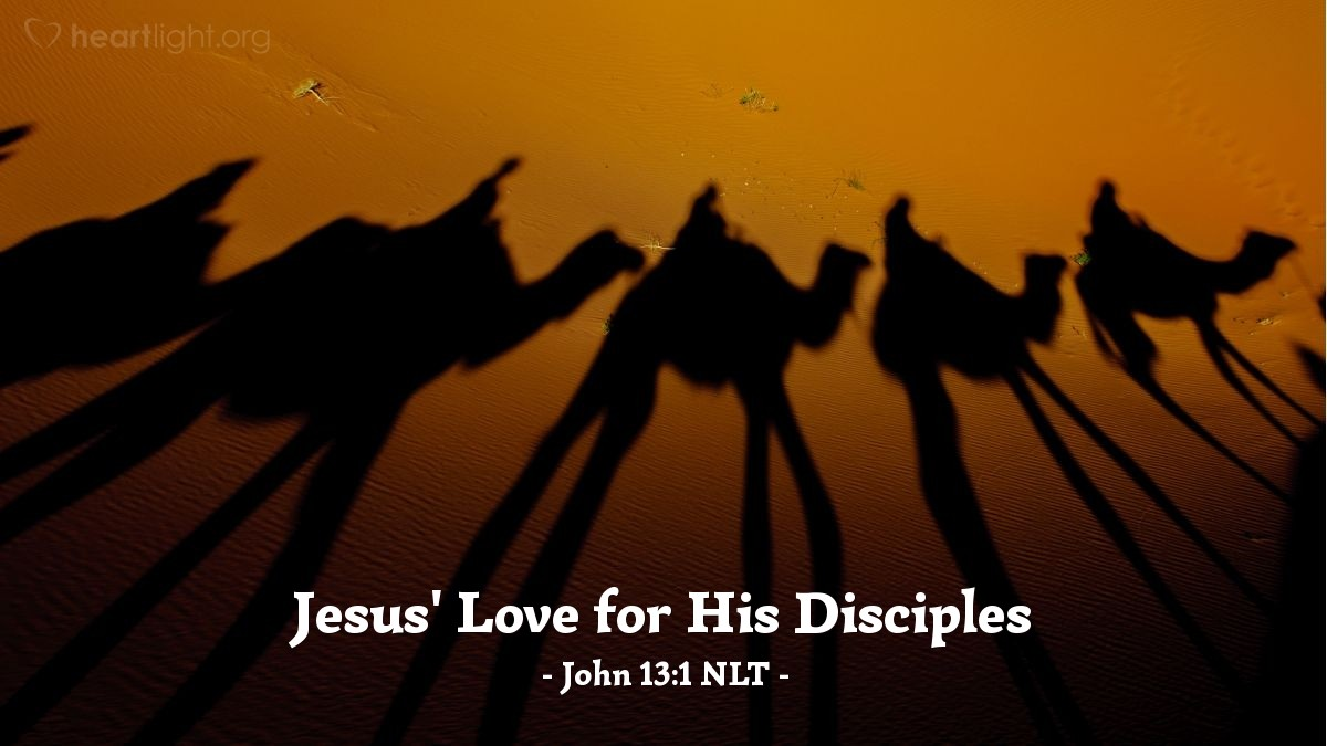 Illustration of John 13:1 NLT —  He had loved his disciples during his ministry on earth, and now he loved them to the very end.