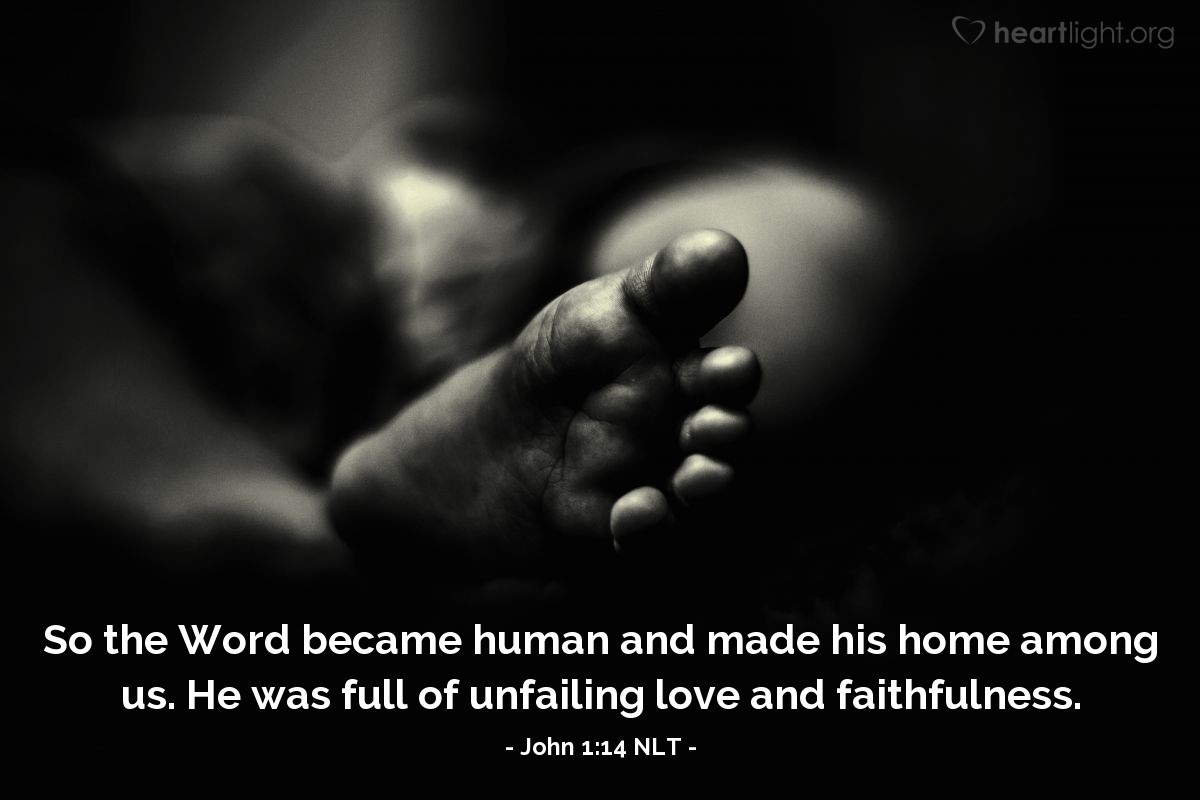 Illustration of John 1:14 NLT — So the Word became human and made his home among us. He was full of unfailing love and faithfulness.