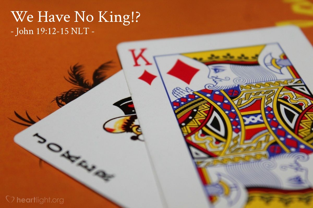 "Illustration of John 19:12-15 NLT — ""We have no king but Caesar,"""