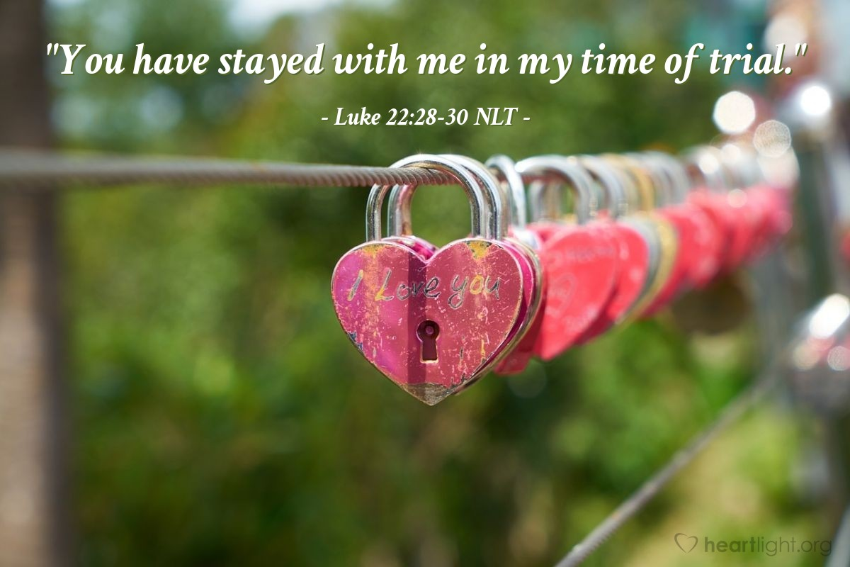 "Illustration of Luke 22:28-30 NLT — ""You have stayed with me in my time of trial."""