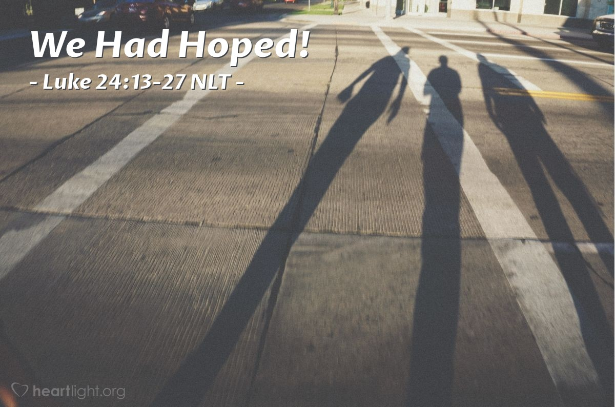"""Illustration of Luke 24:13-27 NLT — """"You are foolish and slow to realize what is true. You should believe everything the prophets said. The prophets said that the Christ must suffer these things before he enters his glory."""""""