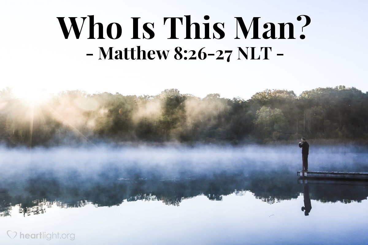 """Illustration of Matthew 8:26-27 NLT — """"Why are you afraid? You don't have enough faith.""""   ——   """"What kind of man is this? Even the wind and the water obey him!"""""""