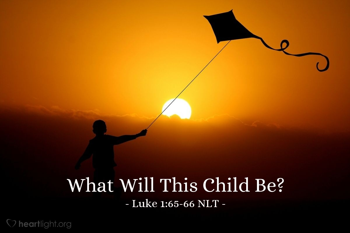 "Illustration of Luke 1:65-66 NLT — ""What will this child (John) be?"""