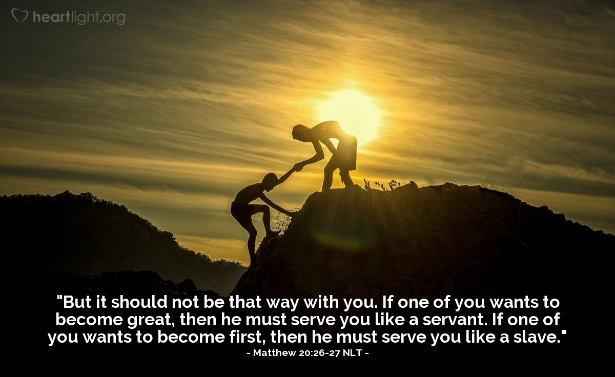 "Illustration of Matthew 20:26-27 — ""But it should not be that way with you. If one of you wants to become great, then he must serve you like a servant. If one of you wants to become first, then he must serve you like a slave."""