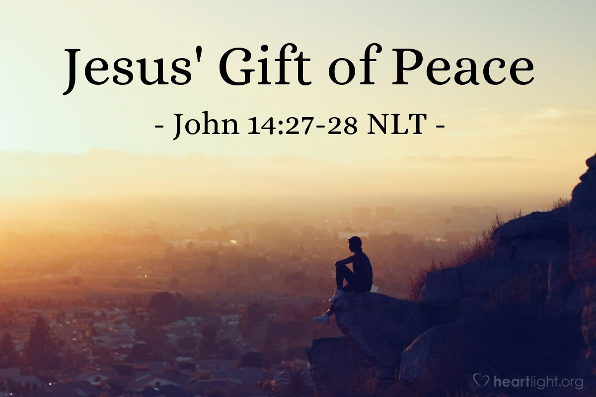 "Illustration of John 14:27-28 NLT — ""I am leaving you with a gift — peace of mind and heart."