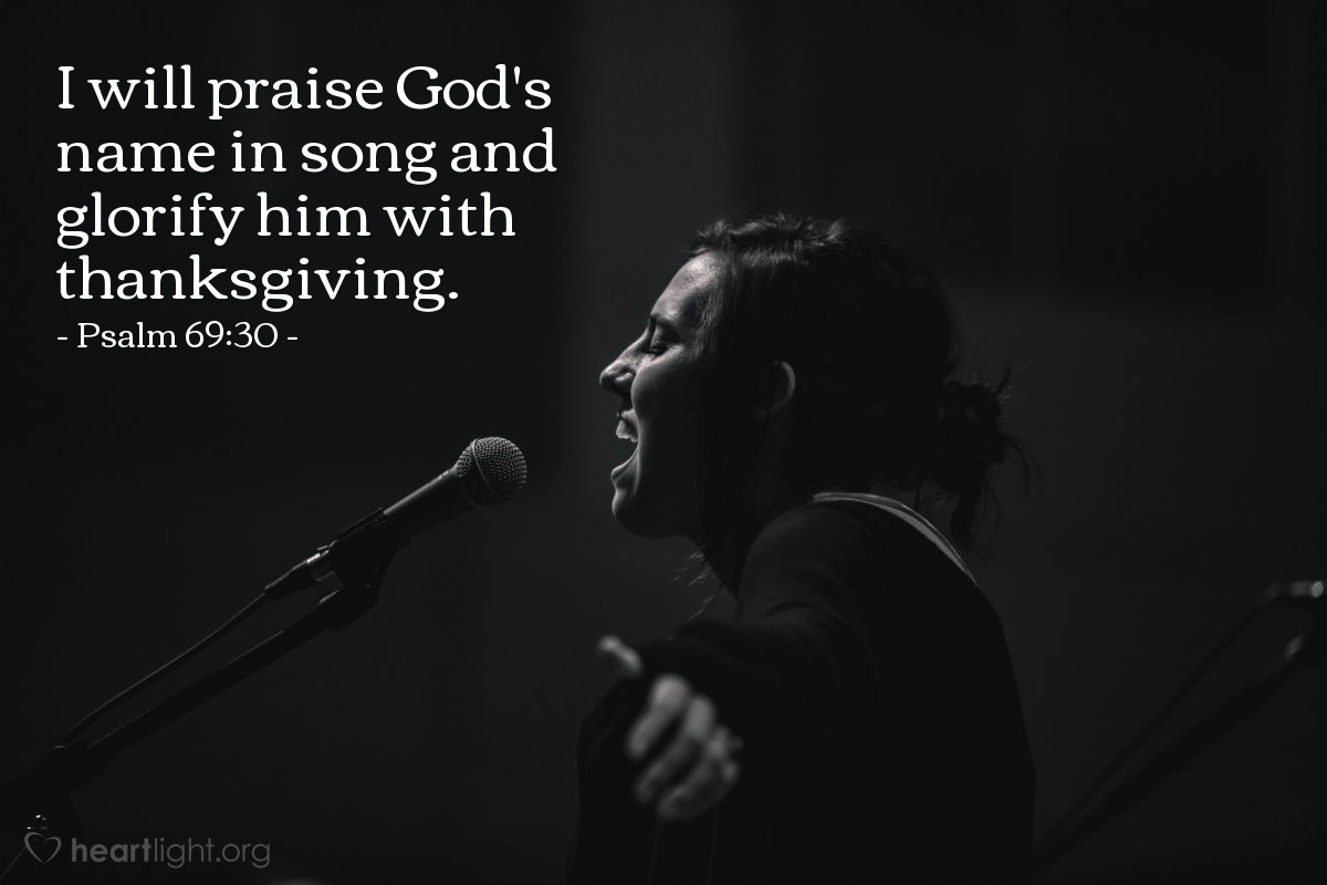 Illustration of Psalm 69:30 — I will praise God's name in song and glorify him with thanksgiving.