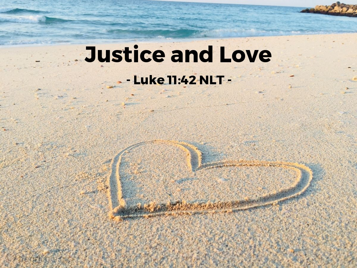 Illustration of Luke 11:42 NLT —  For you are careful to tithe even the tiniest income from your herb gardens, but you ignore justice and the love of God.