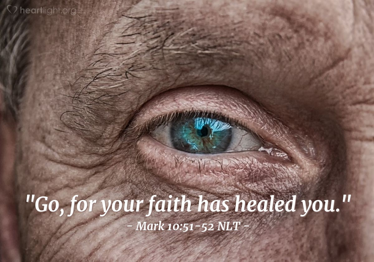 "Illustration of Mark 10:51-52 NLT — ""Go. You are healed because you believed."""