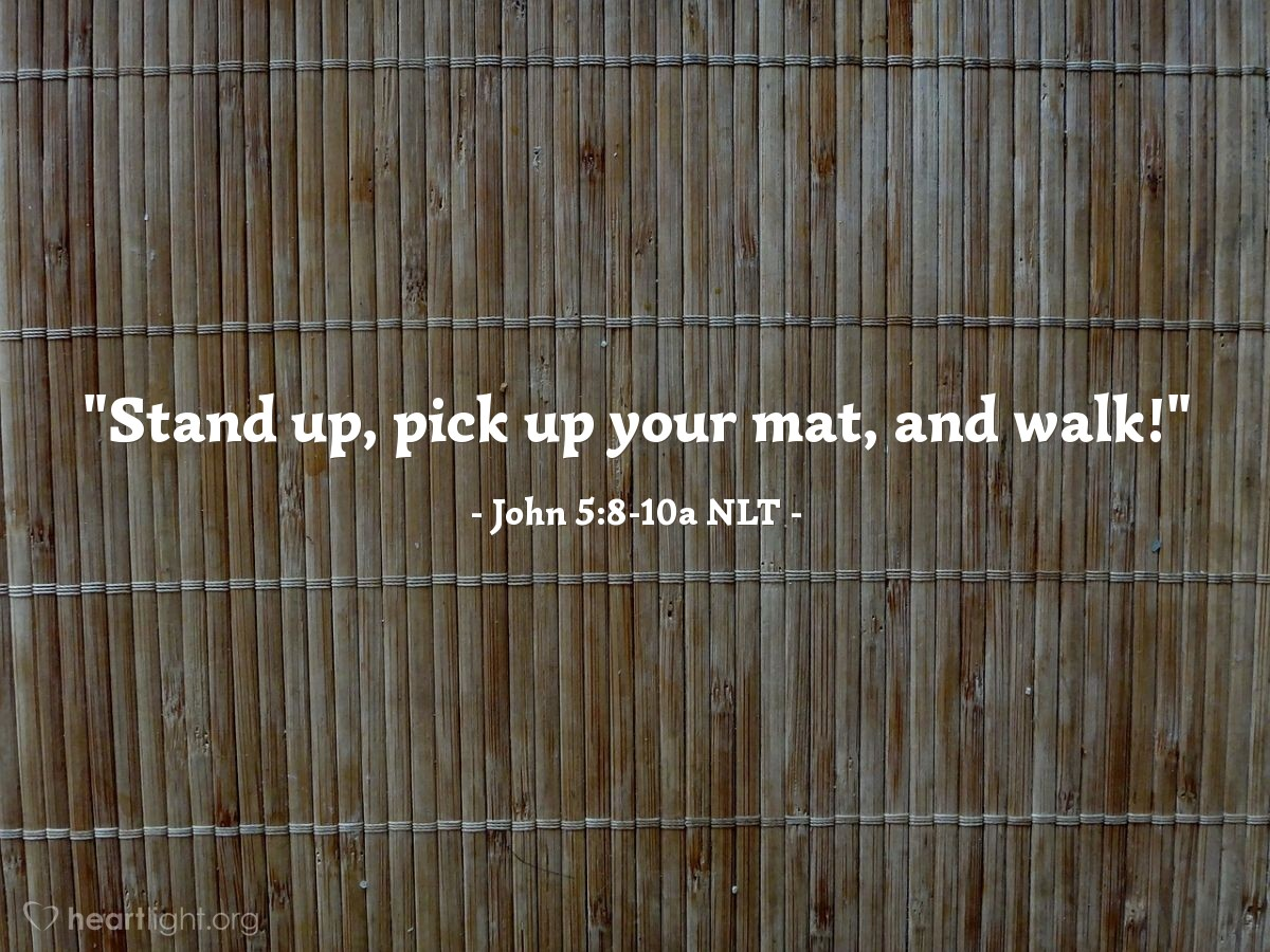 "Illustration of John 5:8-10a NLT — ""Stand up, pick up your mat, and walk!"""