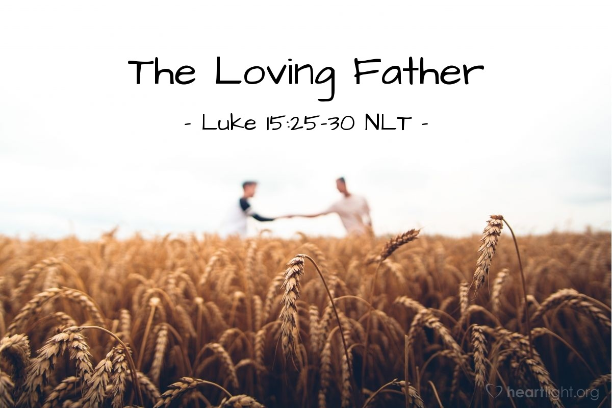 Illustration of Luke 15:25-30 NLT —  His father came out and begged him, but he replied, 'All these years I've slaved for you and never once refused to do a single thing you told me to.
