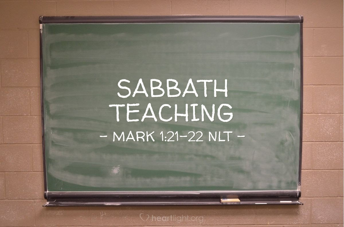 Illustration of Mark 1:21-22 NLT — On the Sabbath day Jesus went into the synagogue and taught the people.