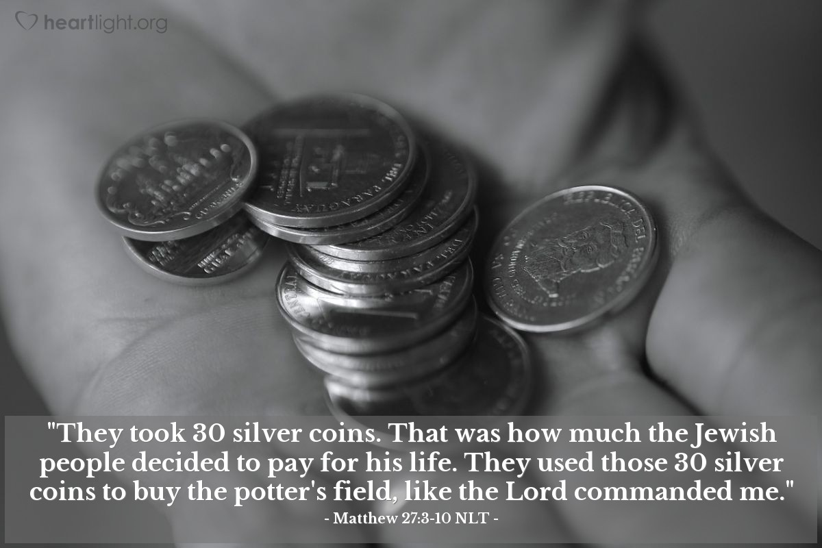 """Illustration of Matthew 27:3-10 — """"They took 30 silver coins. That was how much the Jewish people decided to pay for his life. They used those 30 silver coins to buy the potter's field, like the Lord commanded me."""""""