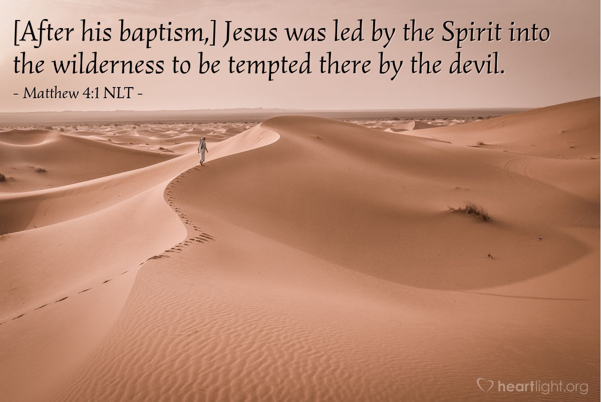 Illustration of Matthew 4:1 NLT — Then the Spirit led Jesus into the desert. Jesus was taken there to be tempted by the devil.