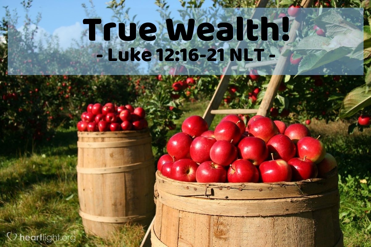 "Illustration of Luke 12:16-21 NLT — ""There was a rich man that had some land."""