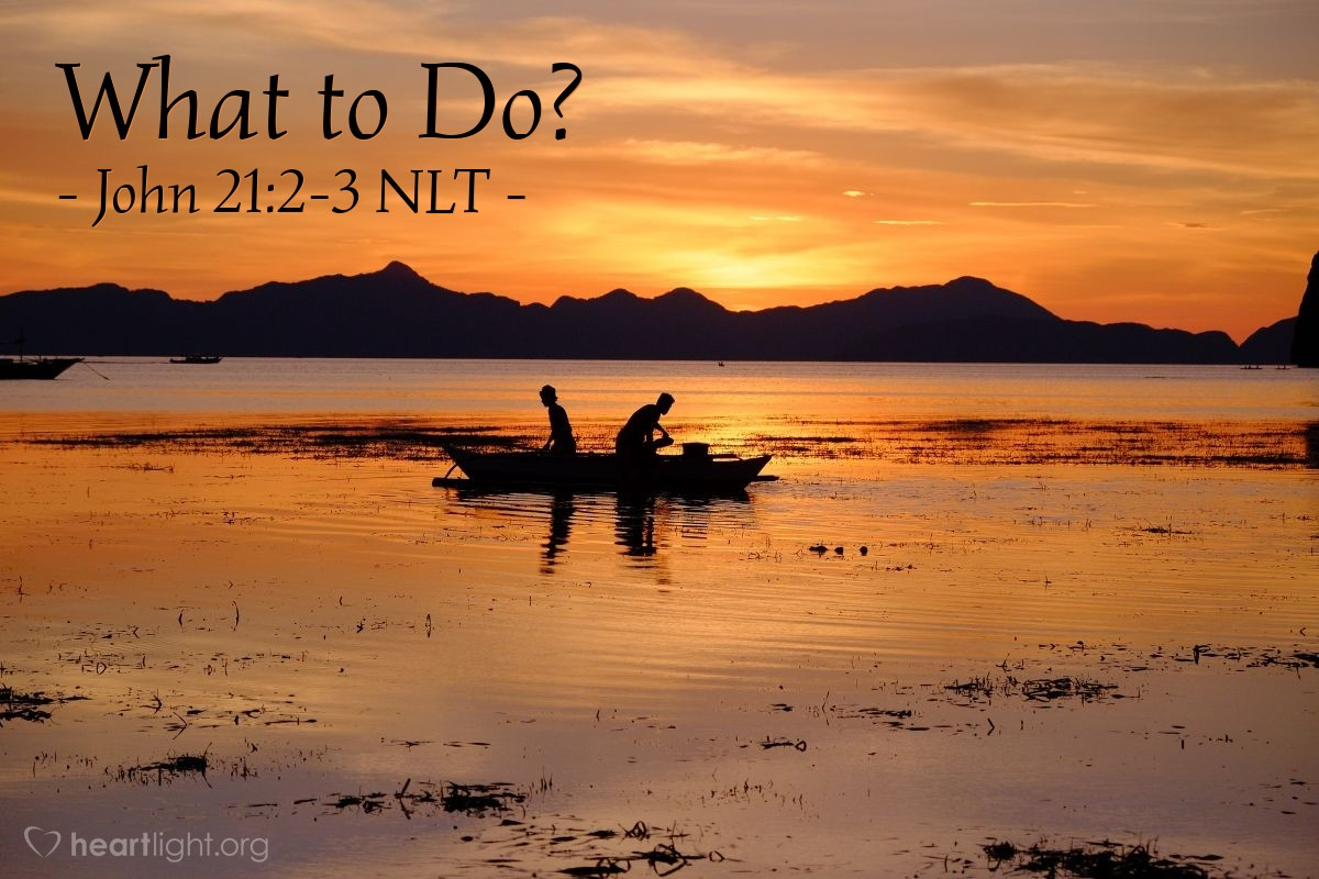 "Illustration of John 21:2-3 NLT — ""I'm going fishing.""   ——   ""We'll come, too,"""