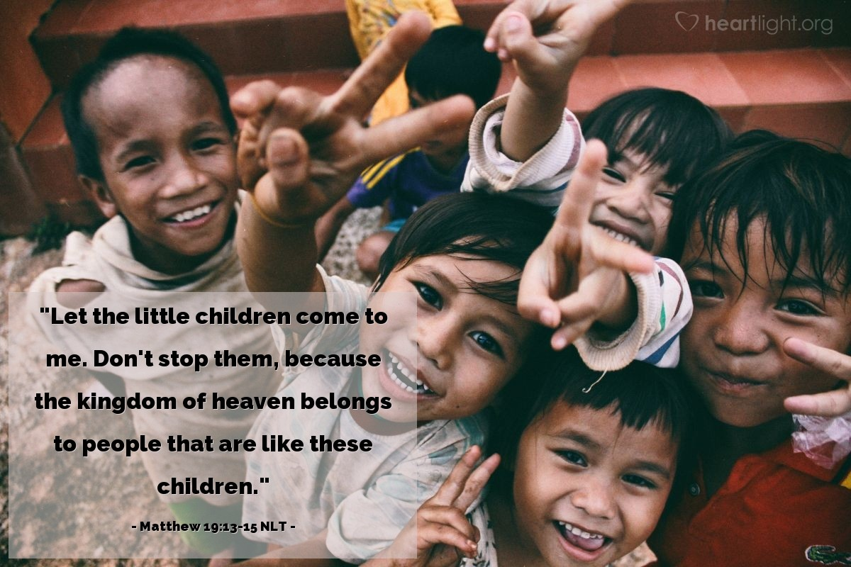 "Illustration of Matthew 19:13-15 NLT — ""Let the little children come to me. Don't stop them, because the kingdom of heaven belongs to people that are like these children."""
