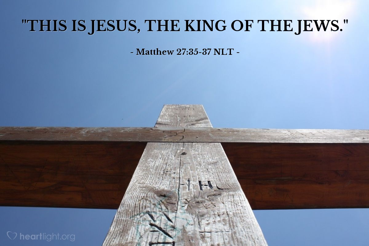"Illustration of Matthew 27:35-37 — ""THIS IS JESUS, THE KING OF THE JEWS."""