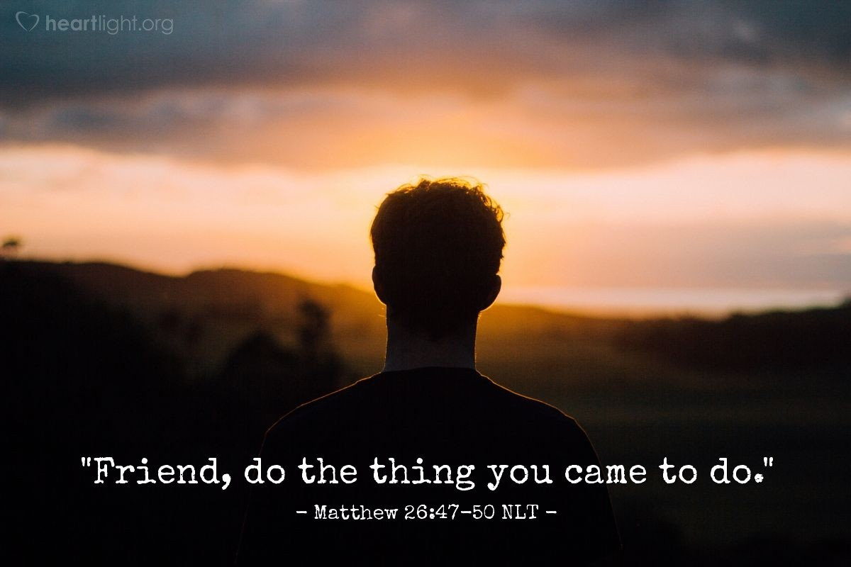 "Illustration of Matthew 26:47-50 NLT — ""Friend, do the thing you came to do."""
