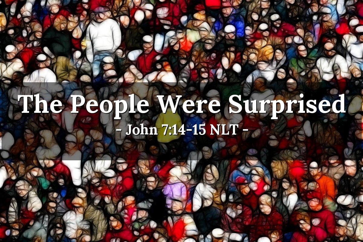 "Illustration of John 7:14-15 NLT — Then, midway through the festival, Jesus went up to the Temple and began to teach. The people were surprised when they heard him. ""How does he know so much when he hasn't been trained?"" they asked."
