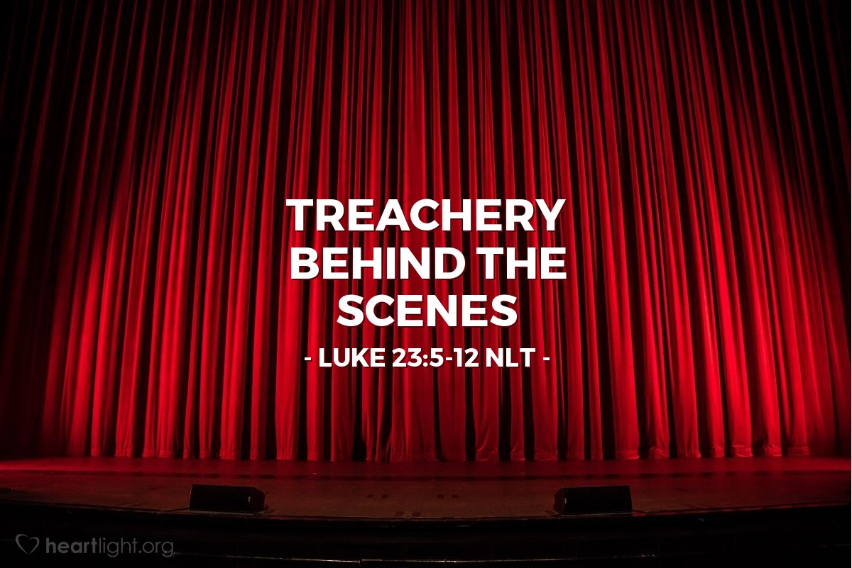 "Illustration of Luke 23:5-12 NLT — ""But Jesus is making trouble with the people! He teaches all around Judea. He began in Galilee, and now he is here!"""