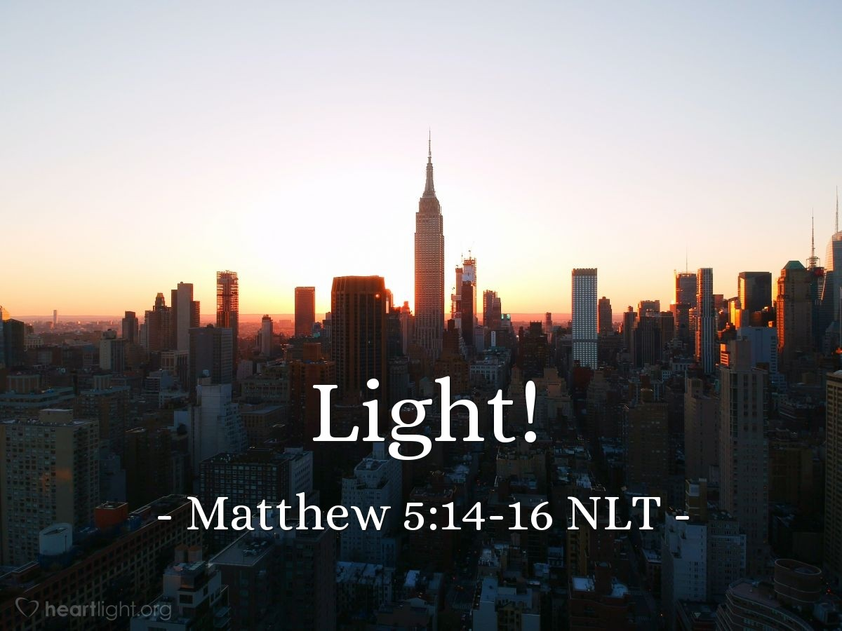 "Illustration of Matthew 5:14-16 NLT — ""You are the light that gives light to the world."""