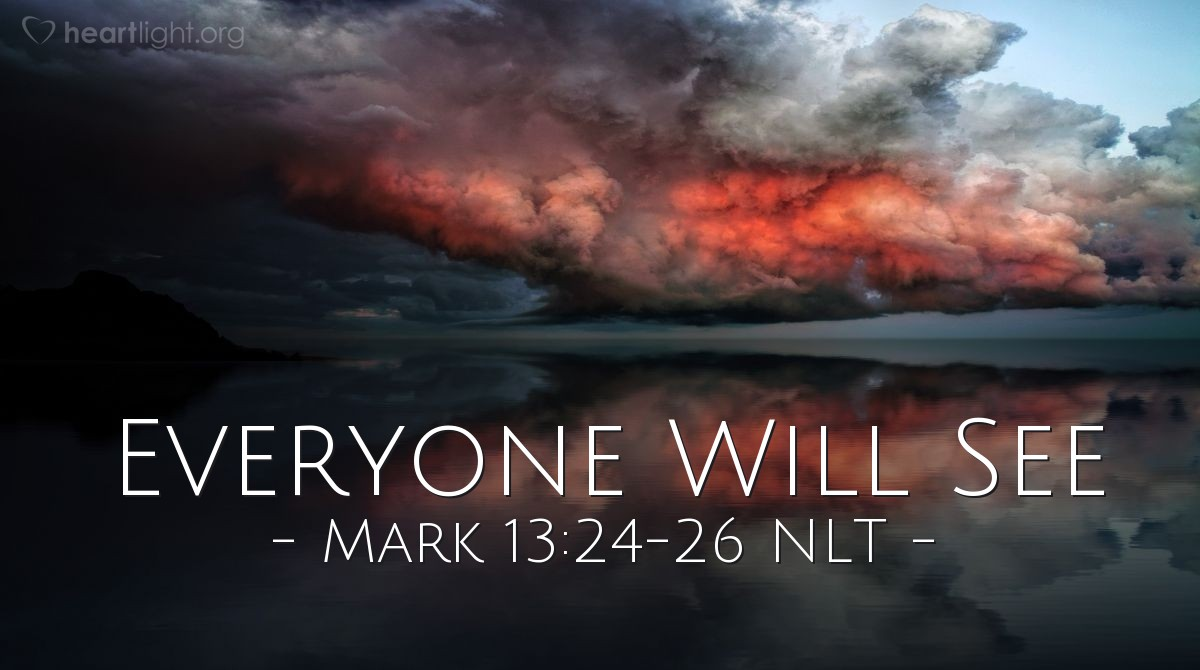 Illustration of Mark 13:24-26 NLT — ' Then people will see the Son of Man coming in the clouds with power and great glory.