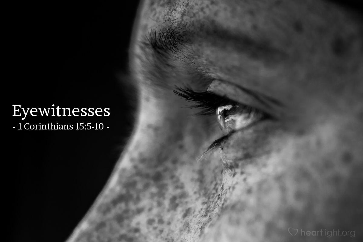 Eyewitnesses — 1 Corinthians 15:5-10