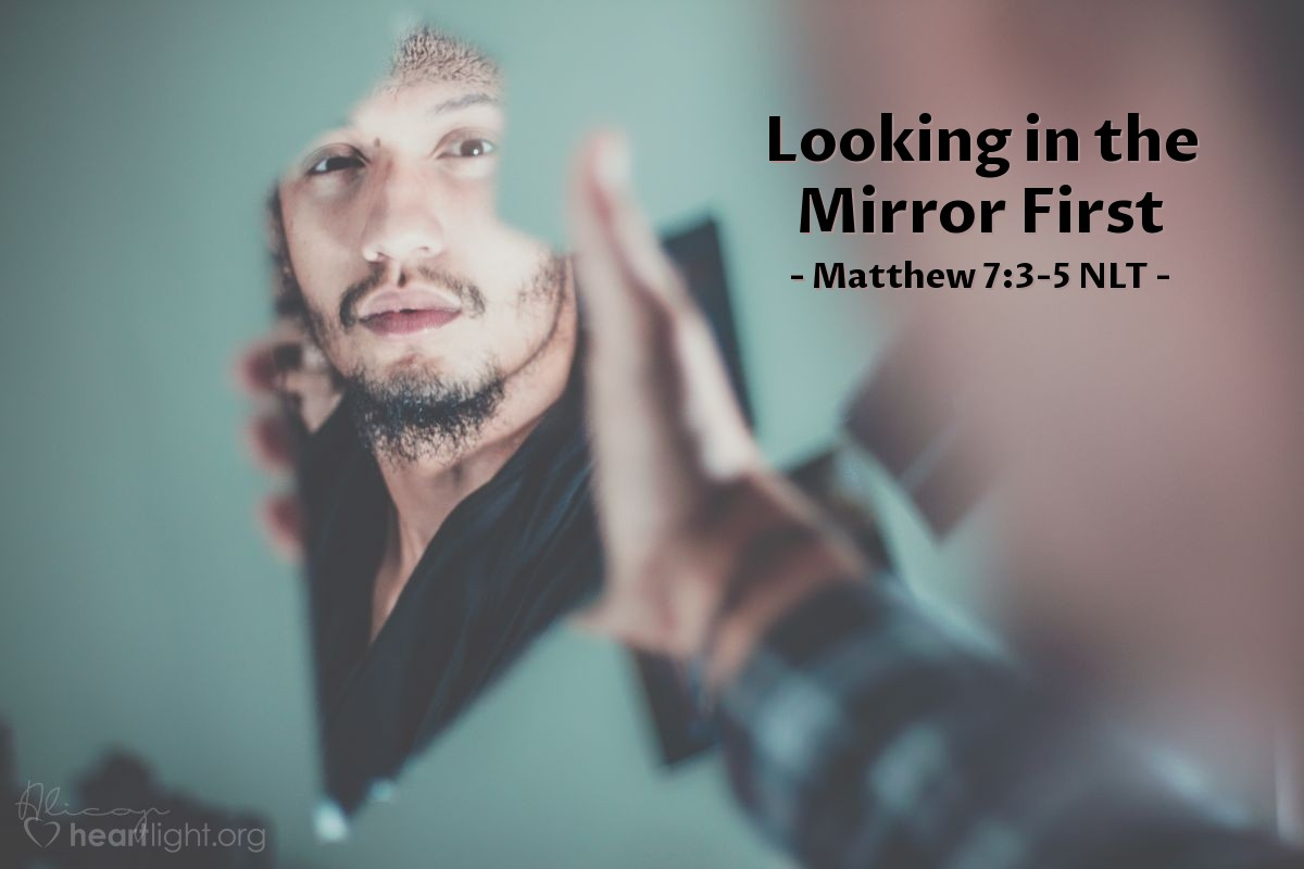 Illustration of Matthew 7:3-5 NLT —  Look at yourself first!