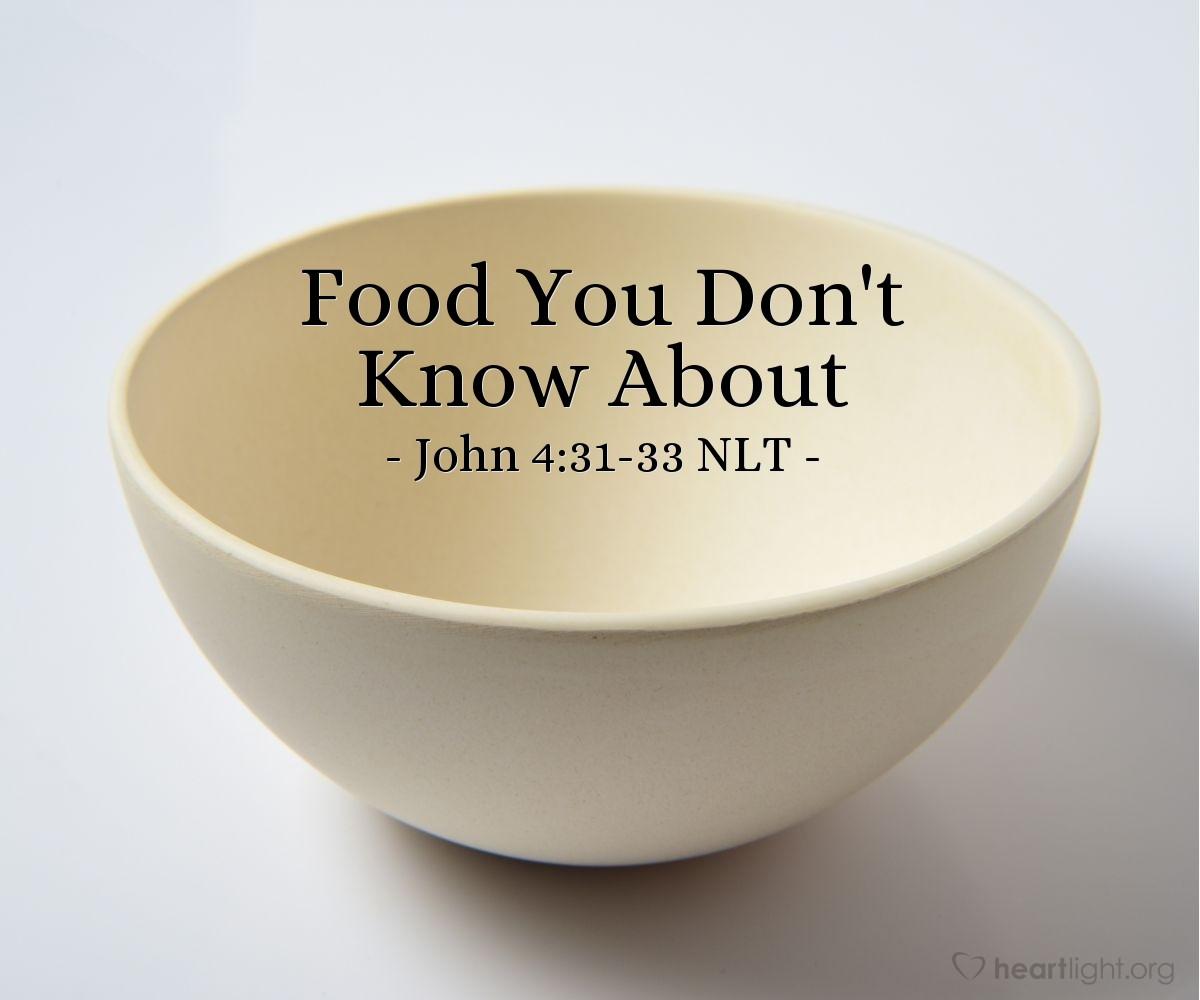 "Illustration of John 4:31-33 NLT — ""Did someone bring him food while we were gone?"""