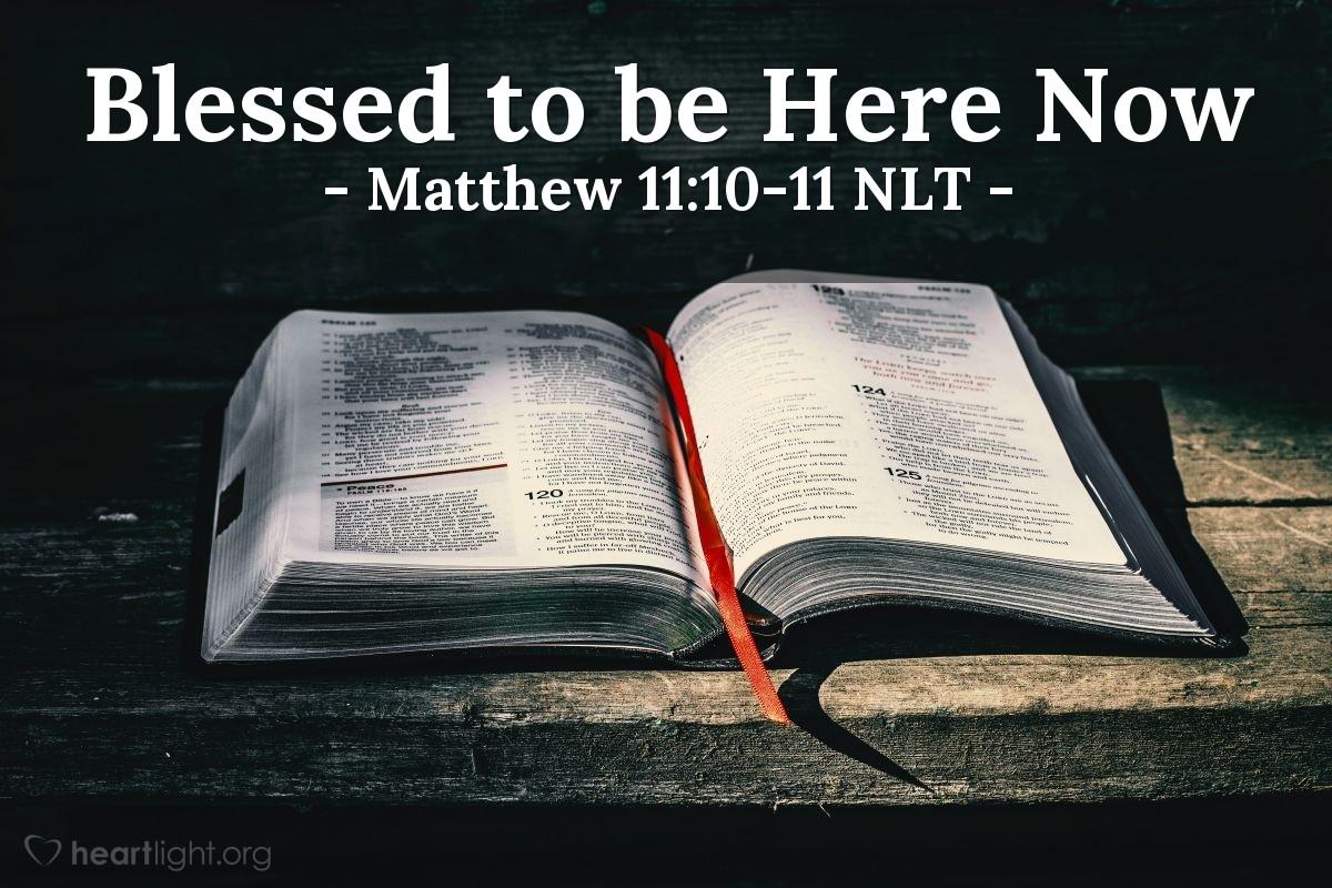 "Illustration of Matthew 11:10-11 NLT — ""This Scripture was written about John: 'Listen!"""