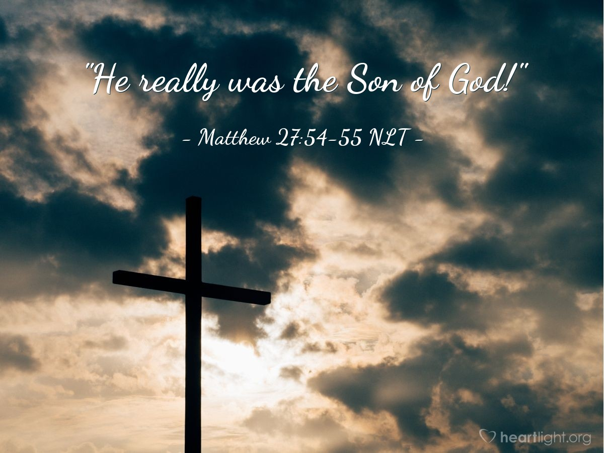 "Illustration of Matthew 27:54-55 NLT — ""He really was the Son of God!"""
