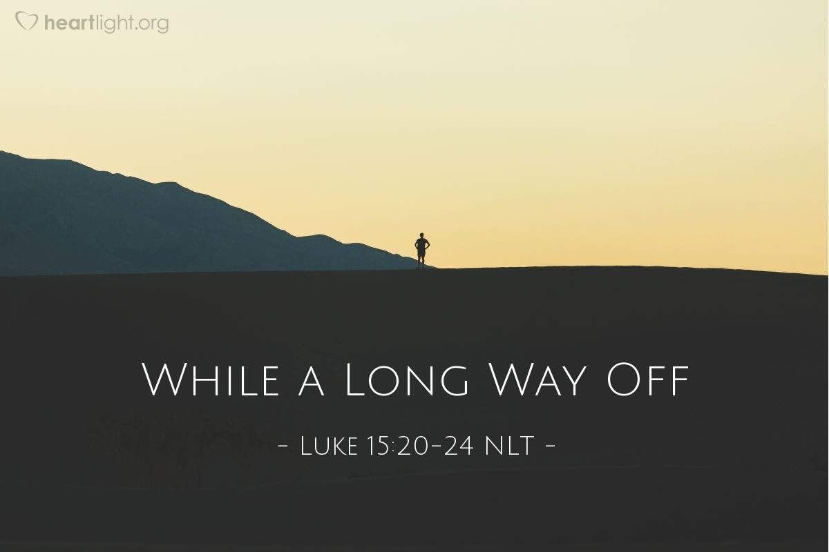 Illustration of Luke 15:20-24 —  While the son was still a long way off, his father saw him coming.