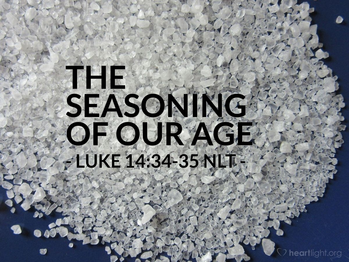 "Illustration of Luke 14:34-35 NLT — ""Salt is a good thing."""