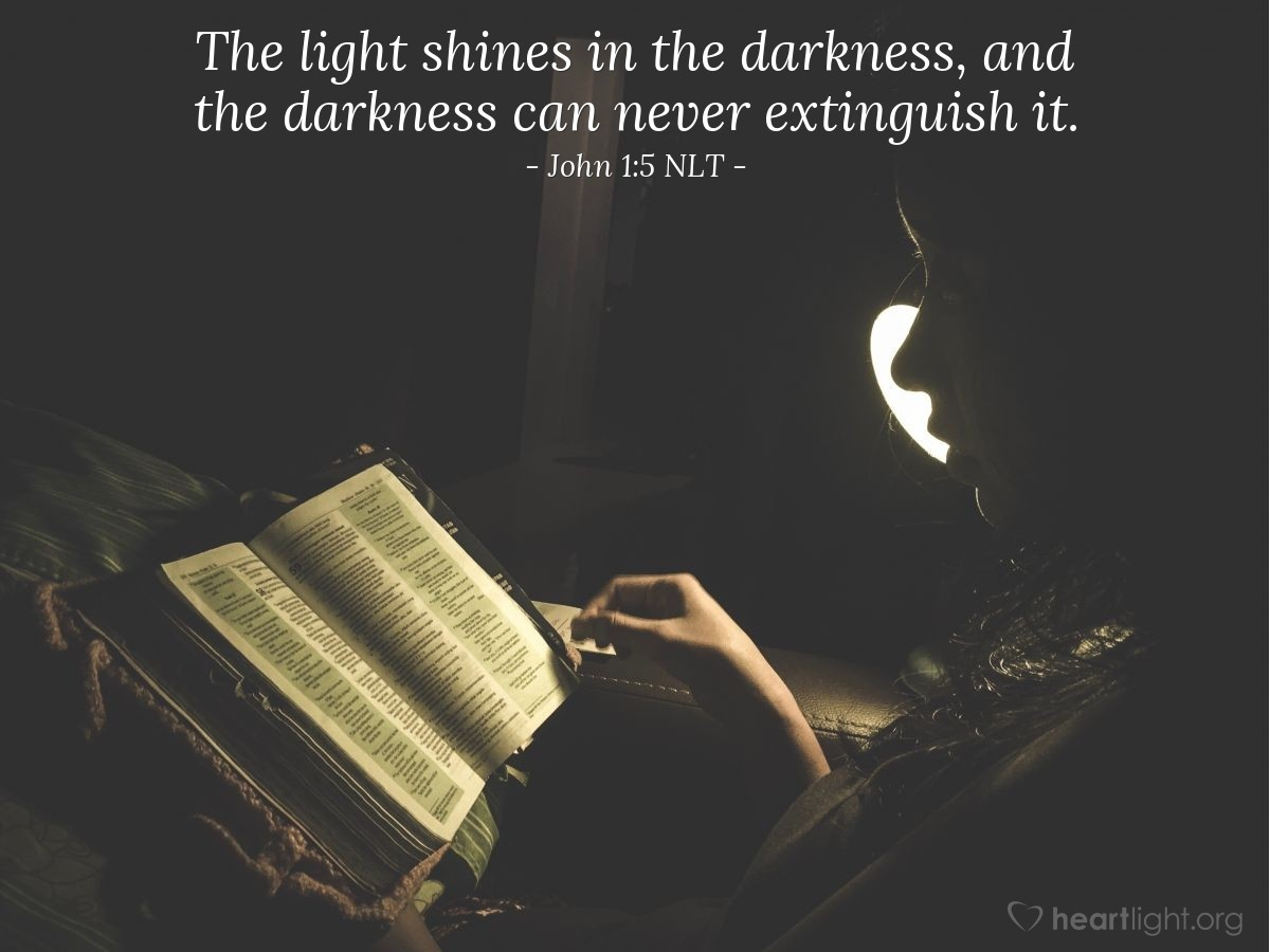 Illustration of John 1:5 NLT — The light shines in the darkness, and the darkness can never extinguish it.
