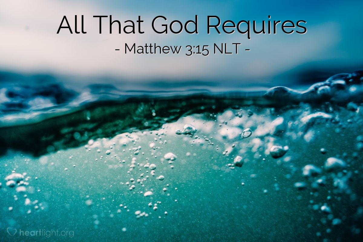 "Illustration of Matthew 3:15 NLT — Jesus answered, ""Let it be this way for now. We should do all things that are right."" So John agreed to baptize Jesus."