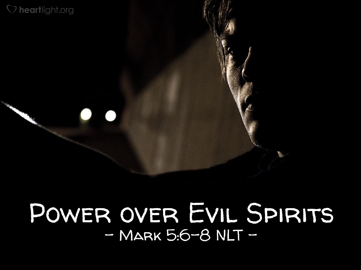 "Illustration of Mark 5:6-8 NLT — ""You evil spirit, come out of that man.""   ——   ""What do you want with me, Jesus, Son of the Most High God? I beg you to promise to God that you will not punish me!"""