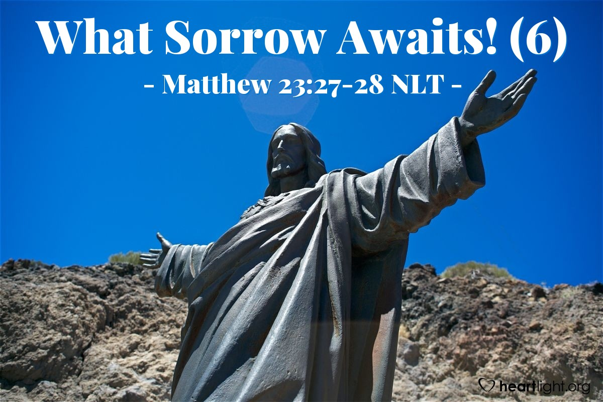 "Illustration of Matthew 23:27-28 NLT — ""It will be bad for you teachers of the law and Pharisees."""