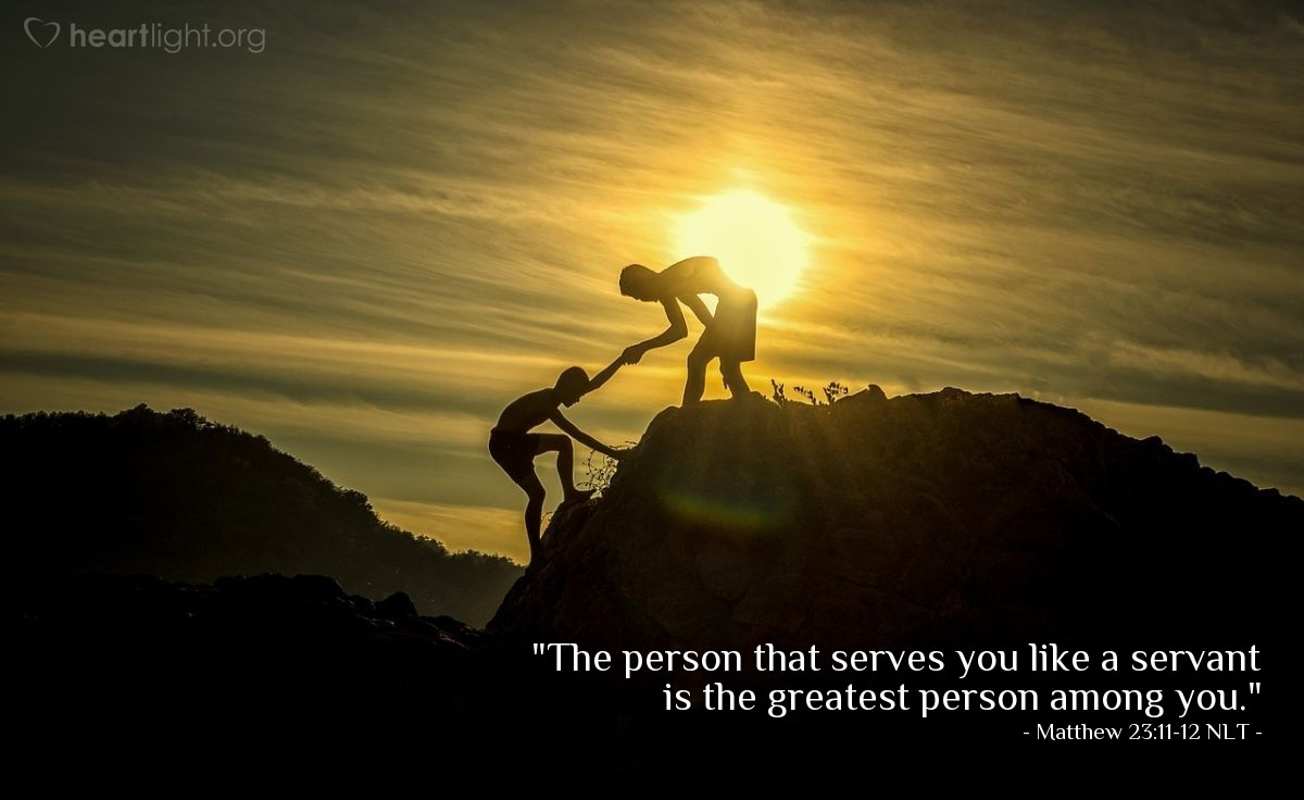 "Illustration of Matthew 23:11-12 NLT — ""The person that serves you like a servant is the greatest person among you."""
