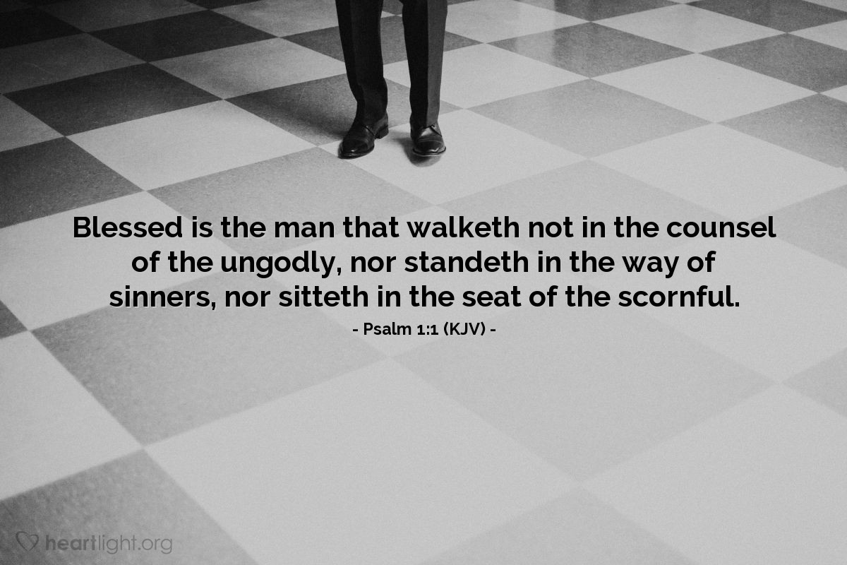 Illustration of Psalm 1:1 (KJV) — Blessed is the man that walketh not in the counsel of the ungodly, nor standeth in the way of sinners, nor sitteth in the seat of the scornful.