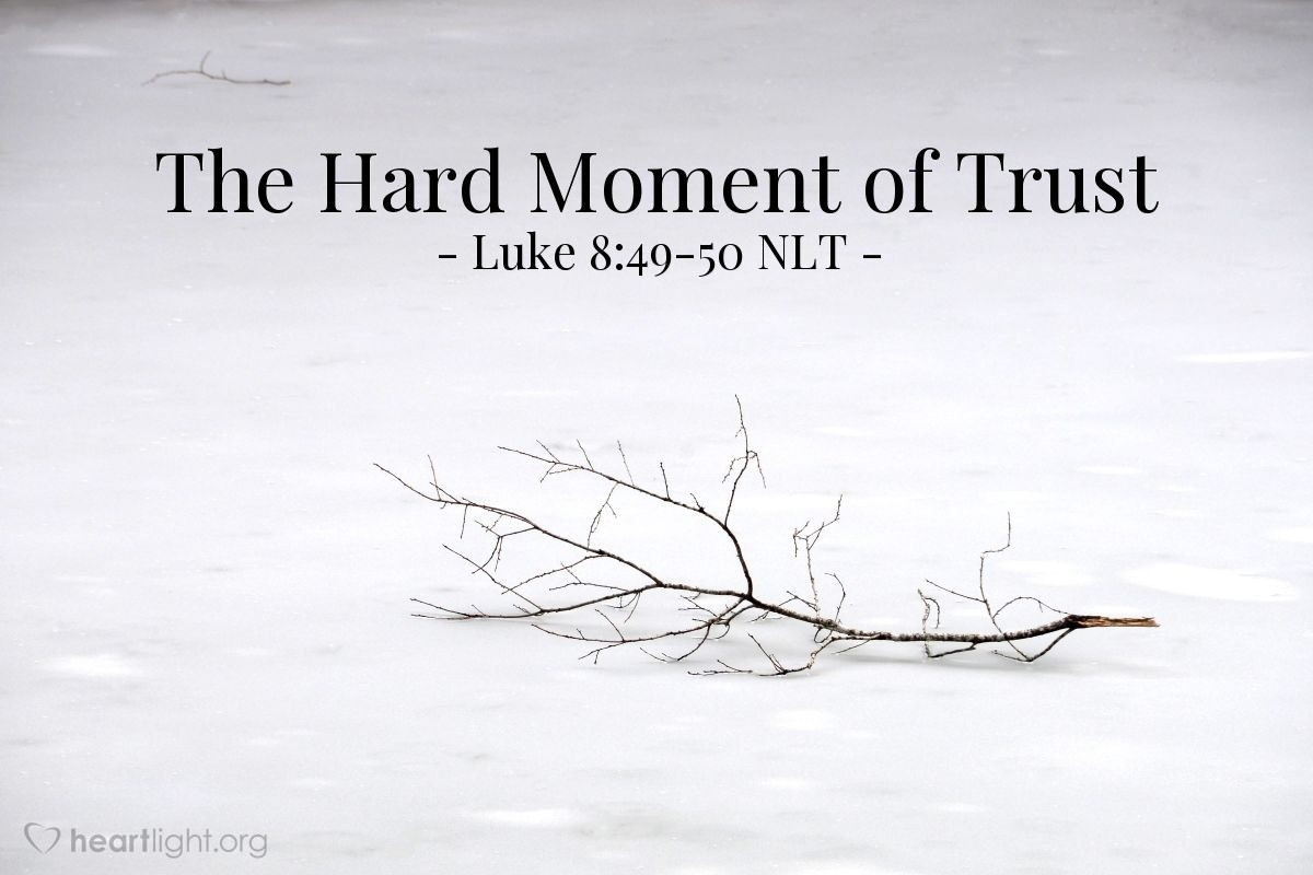 """Illustration of Luke 8:49-50 NLT — """"Your daughter has died! Don't bother the teacher (Jesus) now.""""   ——   """"Don't be afraid! Just believe and your daughter will be well."""""""