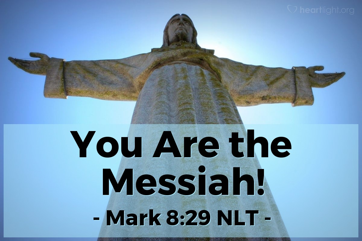 "Illustration of Mark 8:29 NLT — Then Jesus asked, ""Who do you say I am?"" Peter answered, ""You are the Christ."""