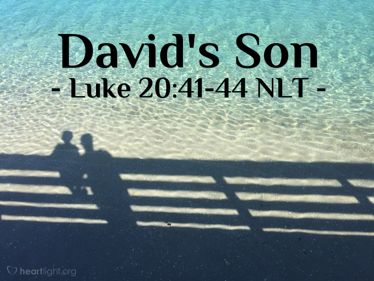 "Illustration of Luke 20:41-44 NLT — ""Why do people say that the Christ is the Son of David?"""