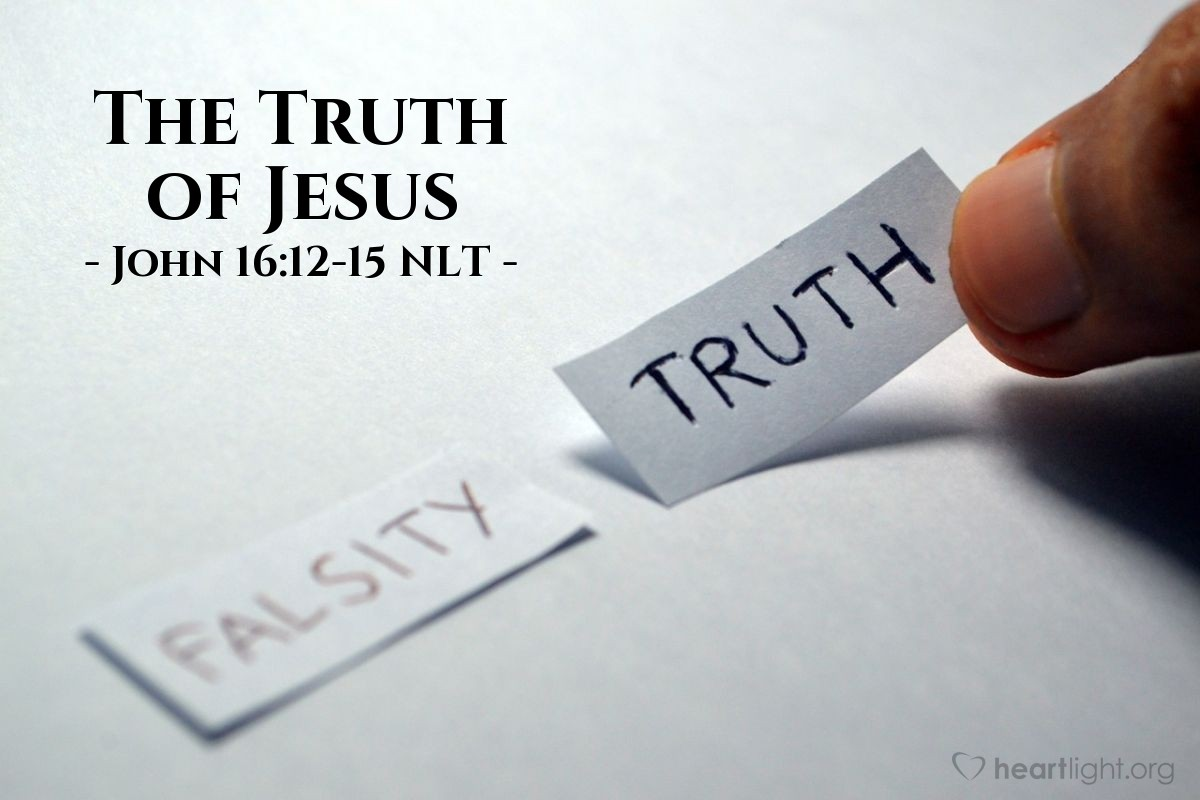 Illustration of John 16:12-15 NLT —  When the Spirit of truth comes, he will guide you into all truth.