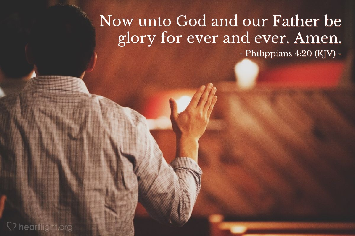 Illustration of Philippians 4:20 (KJV) — Now unto God and our Father be glory for ever and ever. Amen.